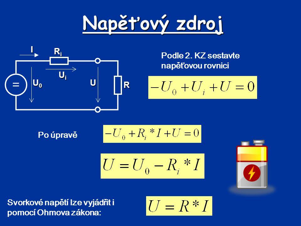 Napěťový zdroj = UiUiUiUi RiRiRiRi U U0U0U0U0IR Podle 2. KZ sestavte napěťovou rovnici Po úpravě Svorkové napětí lze vyjádřit i pomocí Ohmova zákona: