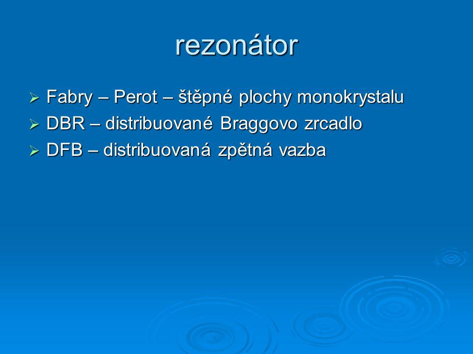 rezonátor  Fabry – Perot – štěpné plochy monokrystalu  DBR – distribuované Braggovo zrcadlo  DFB – distribuovaná zpětná vazba