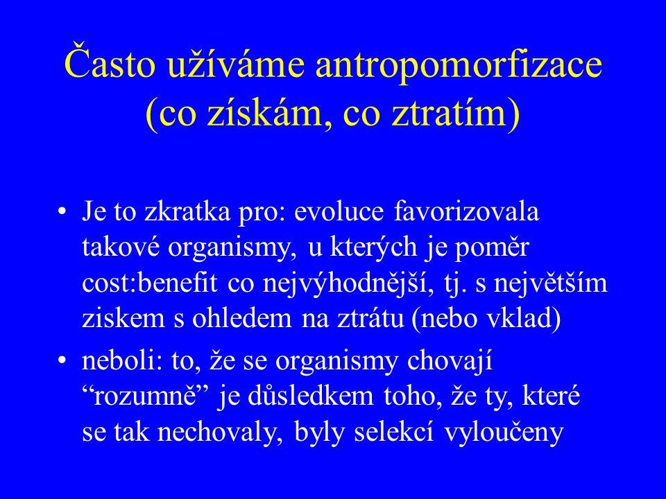 Často užíváme antropomorfizace (co získám, co ztratím) Je to zkratka pro: evoluce favorizovala takové organismy, u kterých je poměr cost:benefit co ne