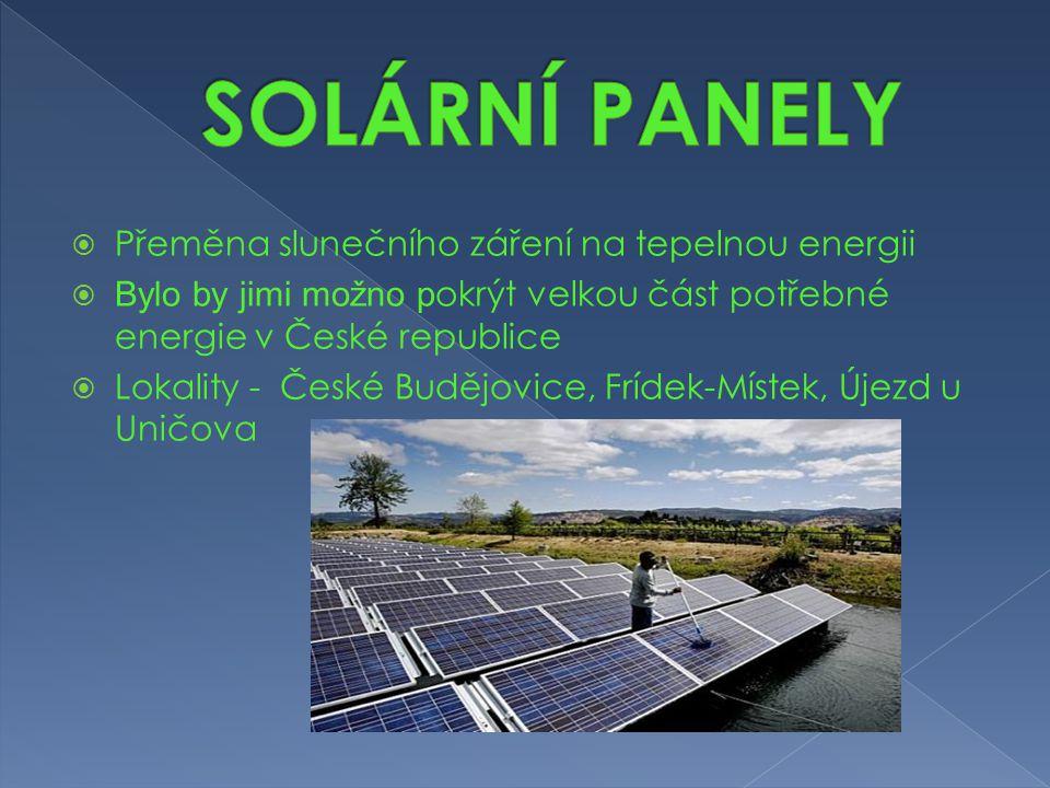  Přeměna slunečního záření na tepelnou energii  Bylo by jimi možno p okrýt velkou část potřebné energie v České republice  Lokality - České Budějov