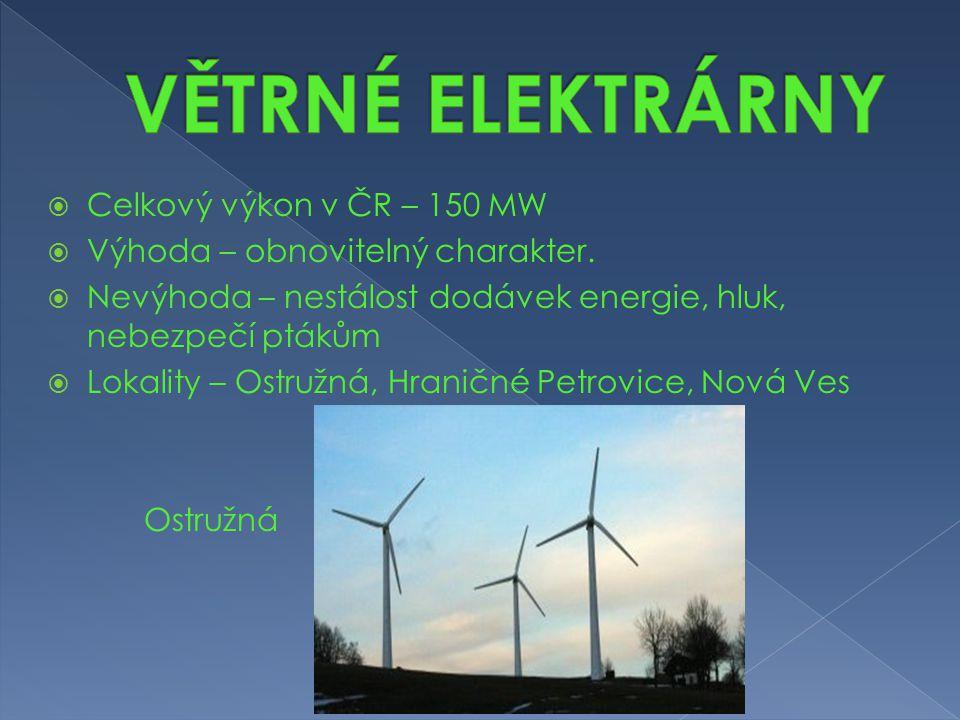 CCelkový výkon v ČR – 150 MW VVýhoda – obnovitelný charakter. NNevýhoda – nestálost dodávek energie, hluk, nebezpečí ptákům LLokality – Ostruž