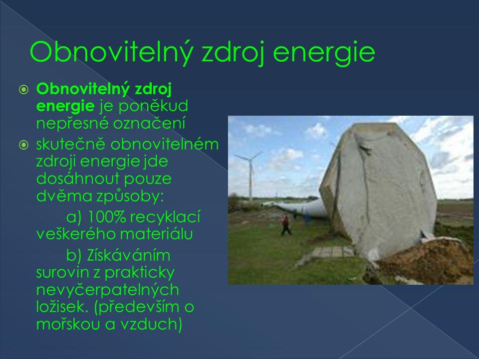 Obnovitelný zdroj energie  Obnovitelný zdroj energie je poněkud nepřesné označení  skutečně obnovitelném zdroji energie jde dosáhnout pouze dvěma zp