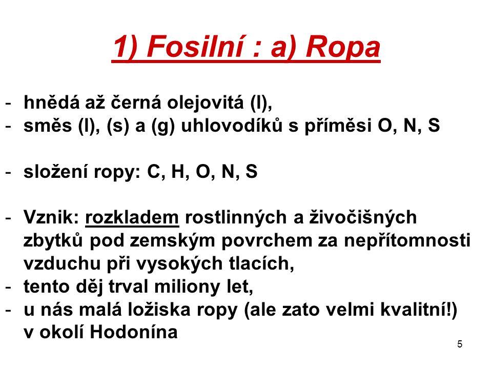 6 1) Fosilní : a) Ropa Těží se pomocí vrtů, ze kterých pod tlakem tryská sama nebo se z nich čerpá.