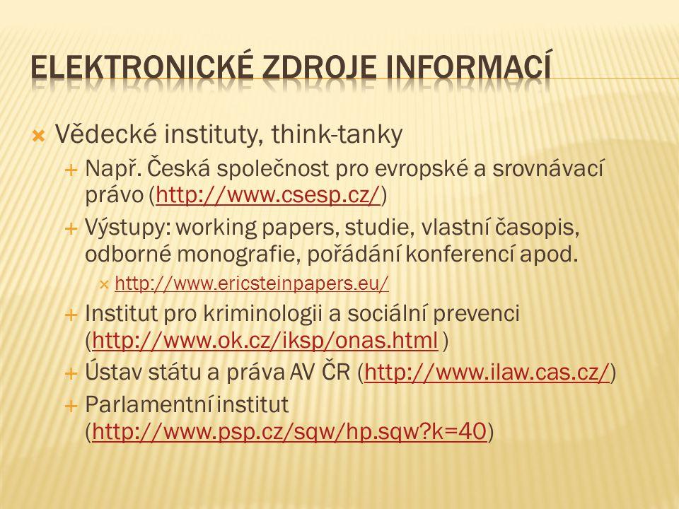  Vědecké instituty, think-tanky  Např. Česká společnost pro evropské a srovnávací právo (http://www.csesp.cz/)http://www.csesp.cz/  Výstupy: workin