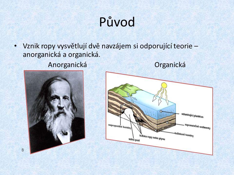 Původ Vznik ropy vysvětlují dvě navzájem si odporující teorie – anorganická a organická. Anorganická Organická 8