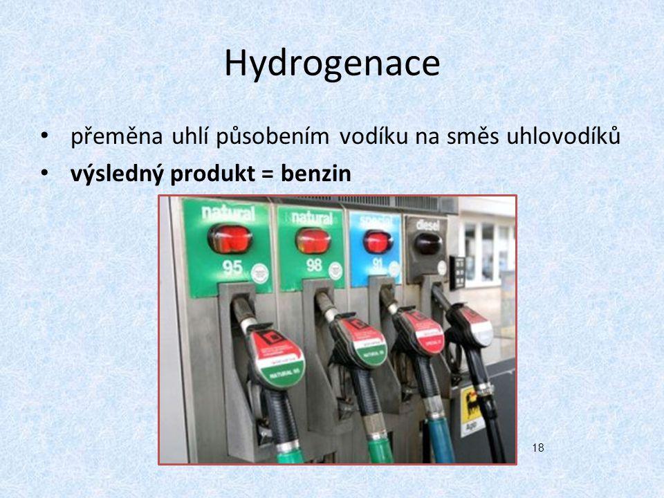 Hydrogenace přeměna uhlí působením vodíku na směs uhlovodíků výsledný produkt = benzin 18