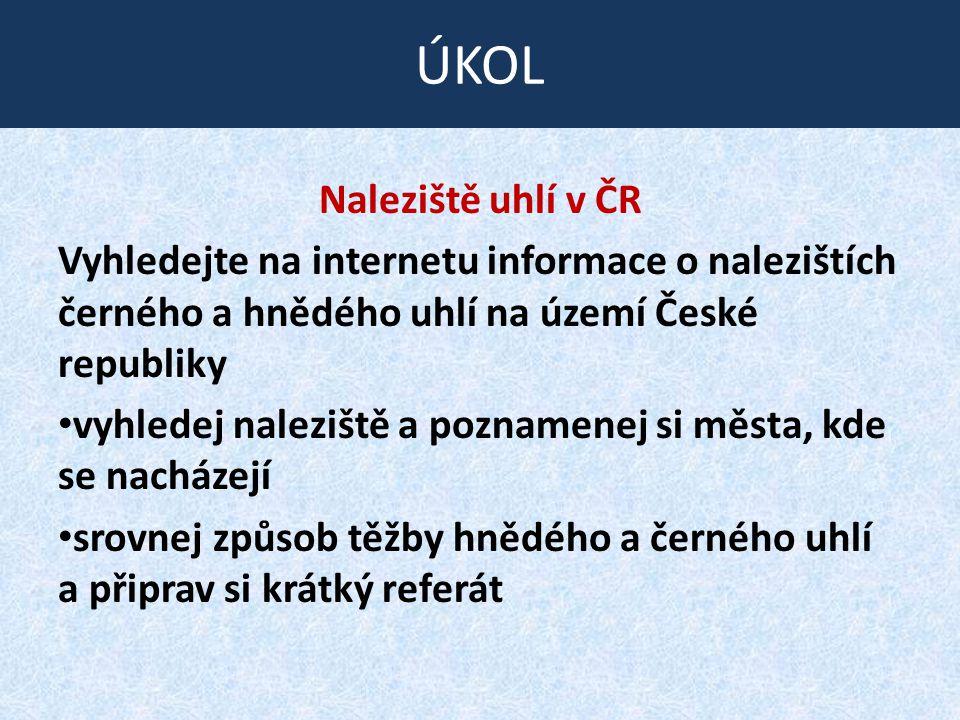 Naleziště uhlí v ČR Vyhledejte na internetu informace o nalezištích černého a hnědého uhlí na území České republiky vyhledej naleziště a poznamenej si
