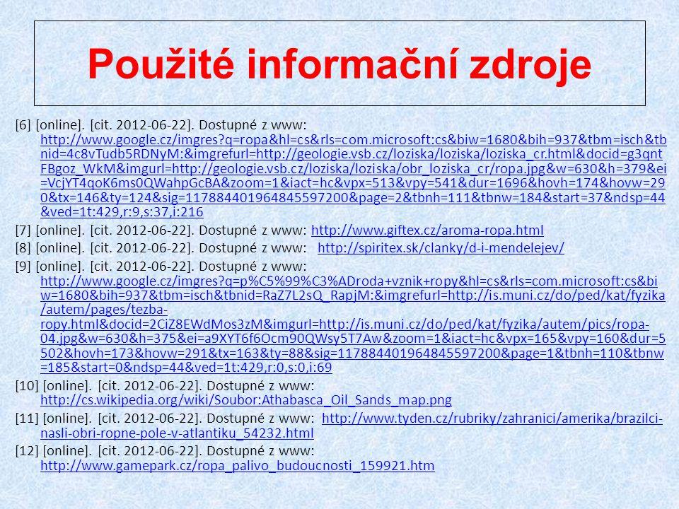 Použité informační zdroje [6] [online]. [cit. 2012-06-22]. Dostupné z www: http://www.google.cz/imgres?q=ropa&hl=cs&rls=com.microsoft:cs&biw=1680&bih=