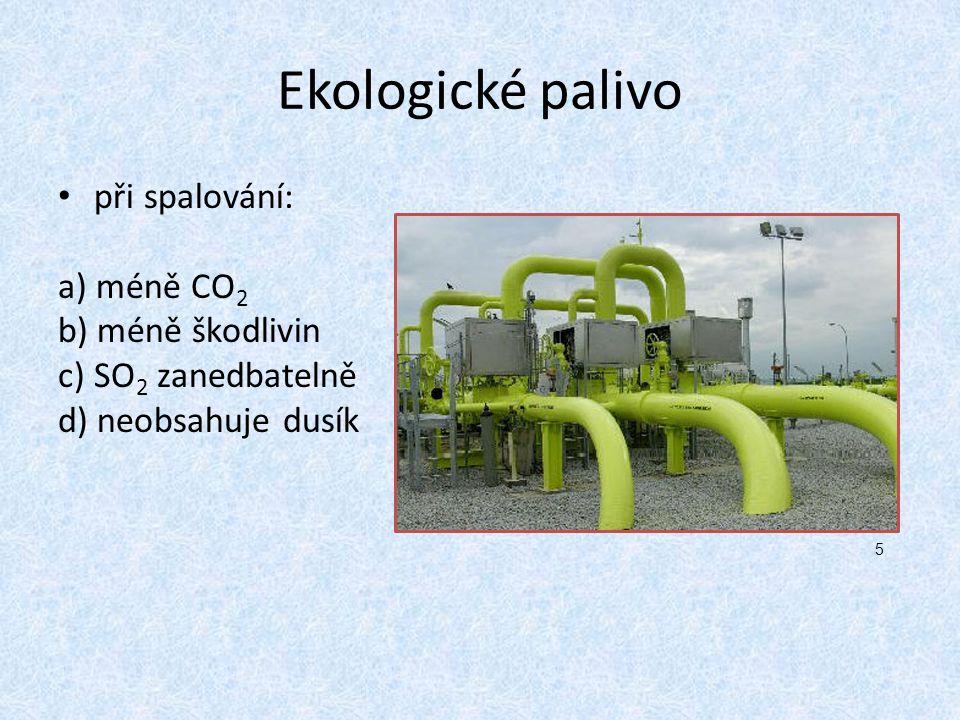 Ekologické palivo při spalování: a) méně CO 2 b) méně škodlivin c) SO 2 zanedbatelně d) neobsahuje dusík 5