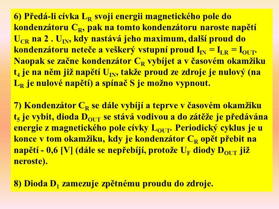 6) Předá-li cívka L R svoji energii magnetického pole do kondenzátoru C R, pak na tomto kondenzátoru naroste napětí U CR na 2. U IN, kdy nastává jeho