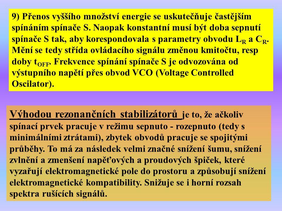 Výhodou rezonančních stabilizátorů je to, že ačkoliv spínací prvek pracuje v režimu sepnuto - rozepnuto (tedy s minimálními ztrátami), zbytek obvodů p