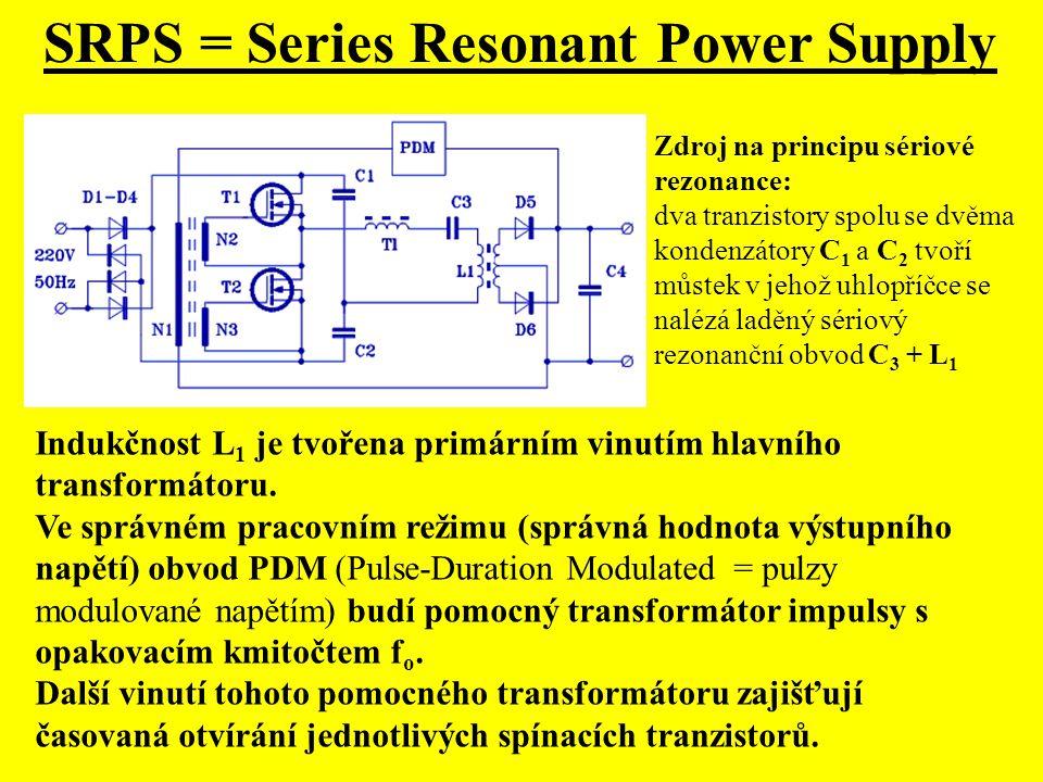 SRPS = Series Resonant Power Supply Indukčnost L 1 je tvořena primárním vinutím hlavního transformátoru. Ve správném pracovním režimu (správná hodnota