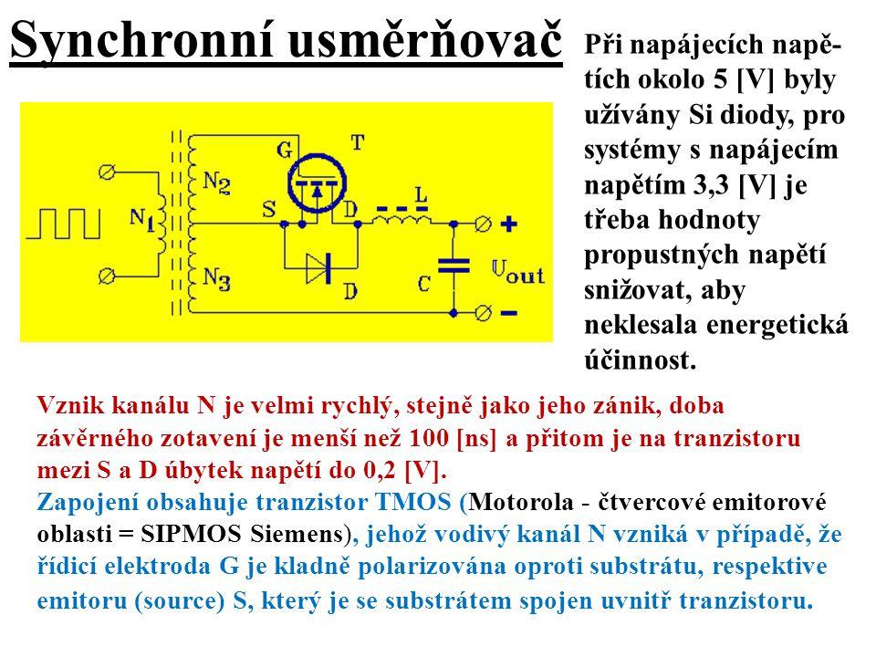 Synchronní usměrňovač Vznik kanálu N je velmi rychlý, stejně jako jeho zánik, doba závěrného zotavení je menší než 100 [ns] a přitom je na tranzistoru
