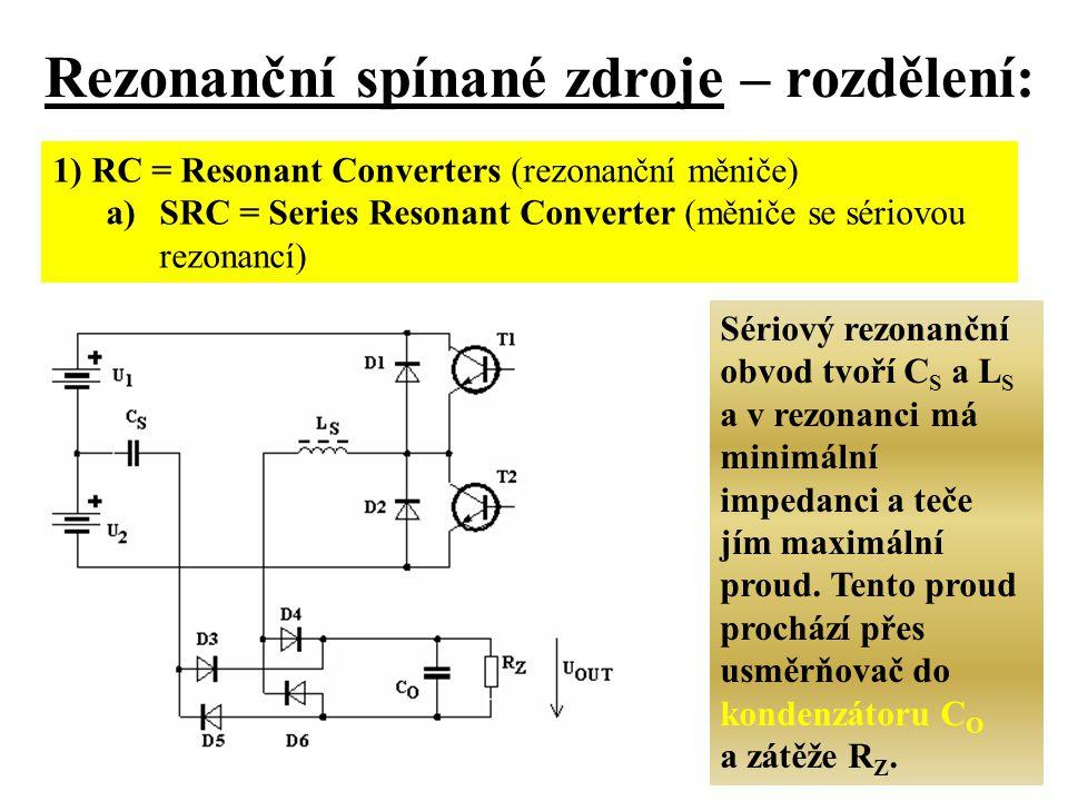 b) PRC = Parallel Resonant Converter (měniče s paralelní rezonancí) Rezonanční spínané zdroje Paralelní rezonanční obvod tvoří C p a L p a v rezonanci má maximální impedanci a je na něm maximální napětí.