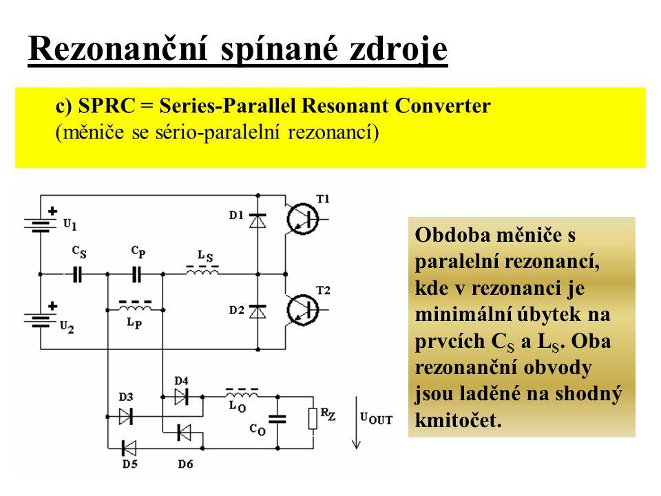 2) QRC = Quasi-Resonant Converters (kvazirezonanční měniče) a)ZCS QRC = Zero-Current Switch Quasi-Resonant Converters (kvazirezonanční měniče se spínáním v nule proudu) A/ půlvlnné (dioda D1 v sérii s tranzistorem) a= tranzistor T1 je sepnut, proud teče přes L R, D1, T1 a přebíjí se konden- zátor C R až do nuly u 2 b = napětí u 2 na C R začíná růst c = tranzistor T1 vypíná a kondenzátor C R se vybíjí do R Z d = napětí u 2 mění polaritu a vede D2