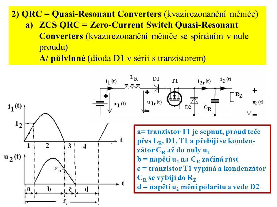 2) QRC = Quasi-Resonant Converters (kvazirezonanční měniče) a)ZCS QRC = Zero-Current Switch Quasi-Resonant Converters (kvazirezonanční měniče se spíná