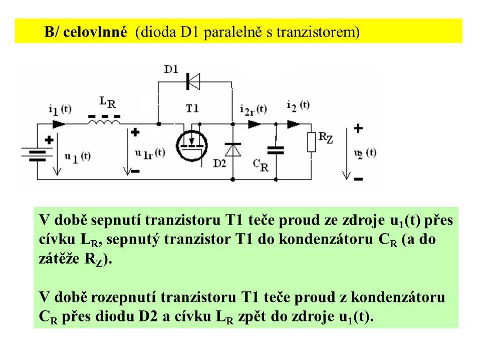 B/ celovlnné (dioda D1 paralelně s tranzistorem) V době sepnutí tranzistoru T1 teče proud ze zdroje u 1 (t) přes cívku L R, sepnutý tranzistor T1 do k