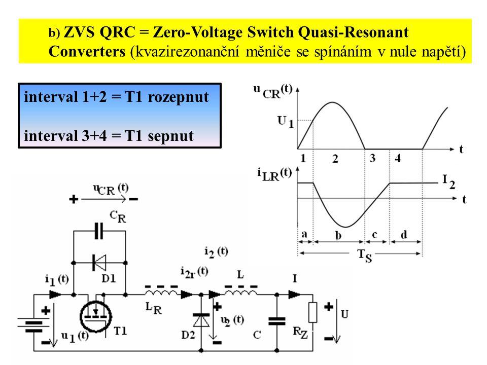 b) ZVS QRC = Zero-Voltage Switch Quasi-Resonant Converters (kvazirezonanční měniče se spínáním v nule napětí) interval 1+2 = T1 rozepnut interval 3+4