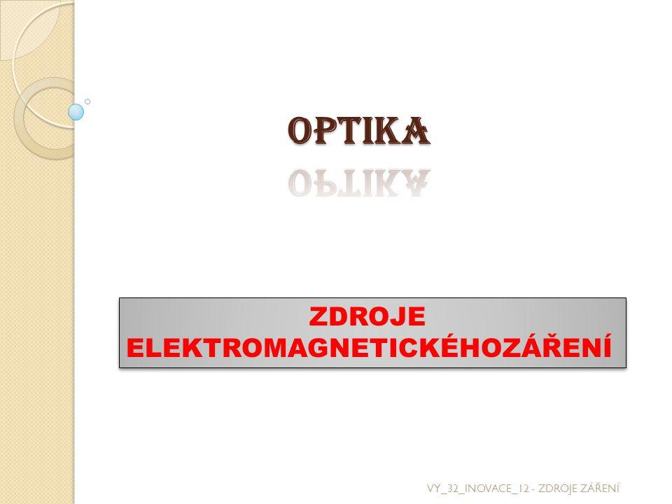 ZDROJE ZÁŘENÍ VY_32_INOVACE_12 - ZDROJE ZÁŘENÍ  Příčinou elektromagnetického záření jsou elektromagnetické vlny.