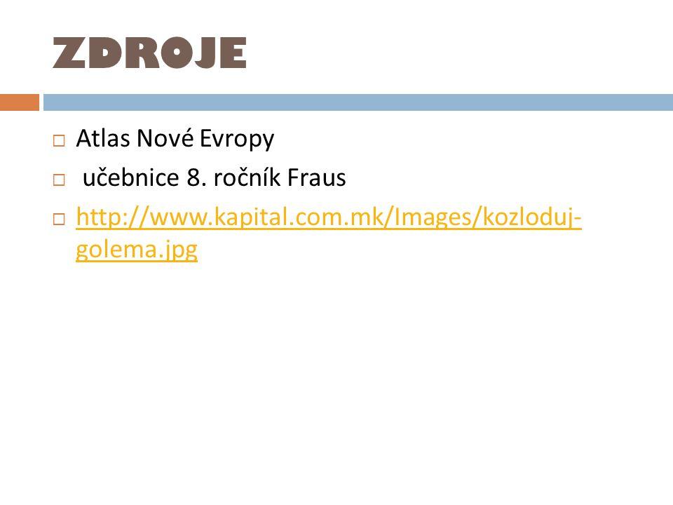 ZDROJE  Atlas Nové Evropy  učebnice 8. ročník Fraus  http://www.kapital.com.mk/Images/kozloduj- golema.jpg http://www.kapital.com.mk/Images/kozlodu