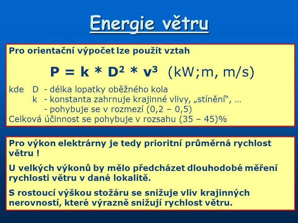 """Pro orientační výpočet lze použít vztah P = k * D 2 * v 3 (kW;m, m/s) kdeD-délka lopatky oběžného kola k-konstanta zahrnuje krajinné vlivy, """"stínění , … -pohybuje se v rozmezí (0,2 – 0,5) Celková účinnost se pohybuje v rozsahu (35 – 45)% Pro výkon elektrárny je tedy prioritní průměrná rychlost větru ."""
