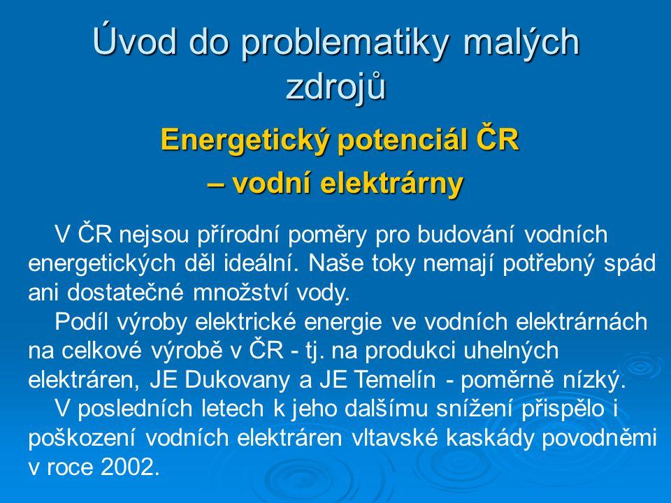 Energetický potenciál ČR Energetický potenciál ČR – vodní elektrárny Úvod do problematiky malých zdrojů V ČR nejsou přírodní poměry pro budování vodní