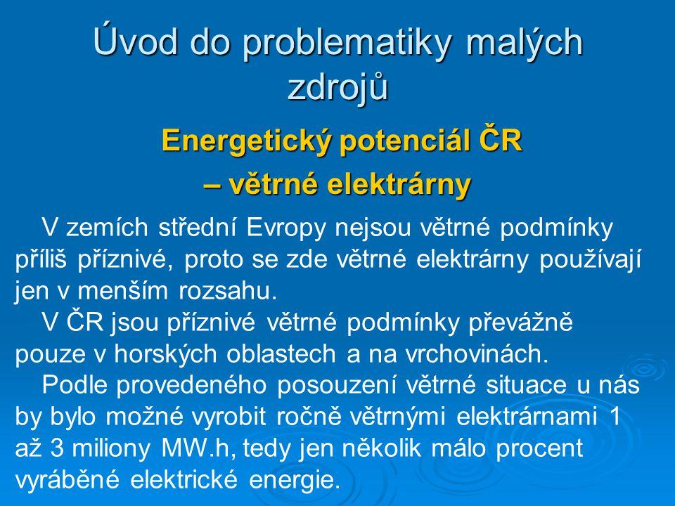 Energetický potenciál ČR Energetický potenciál ČR – větrné elektrárny Úvod do problematiky malých zdrojů V zemích střední Evropy nejsou větrné podmínk