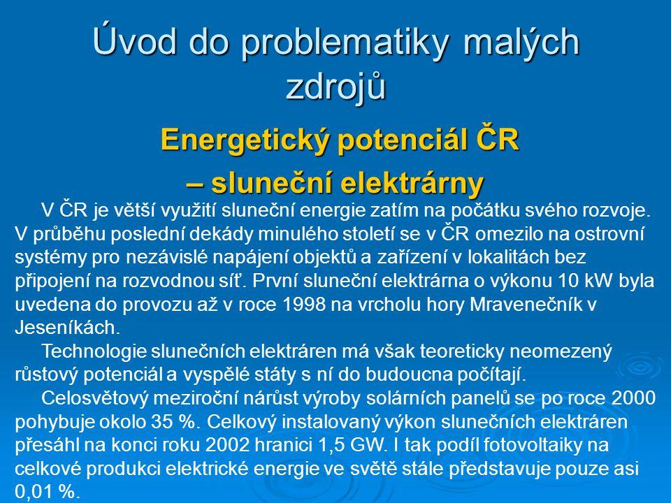 Energetický potenciál ČR Energetický potenciál ČR – sluneční elektrárny Úvod do problematiky malých zdrojů V ČR je větší využití sluneční energie zatí