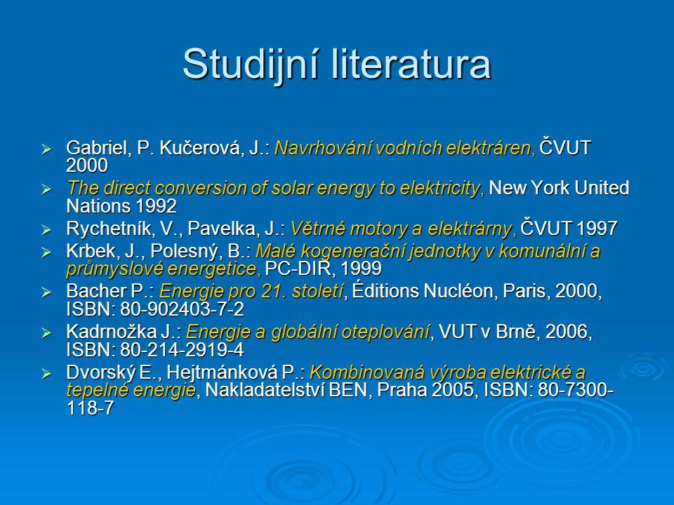Studijní literatura  Gabriel, P. Kučerová, J.: Navrhování vodních elektráren, ČVUT 2000  The direct conversion of solar energy to elektricity, New Y