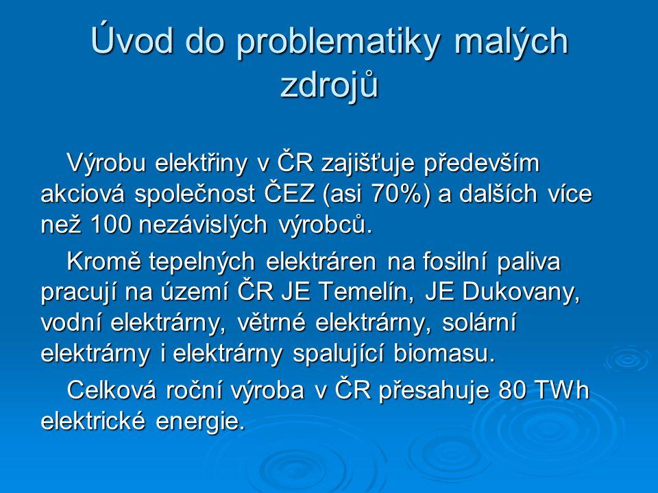 Úvod do problematiky malých zdrojů Výrobu elektřiny v ČR zajišťuje především akciová společnost ČEZ (asi 70%) a dalších více než 100 nezávislých výrob