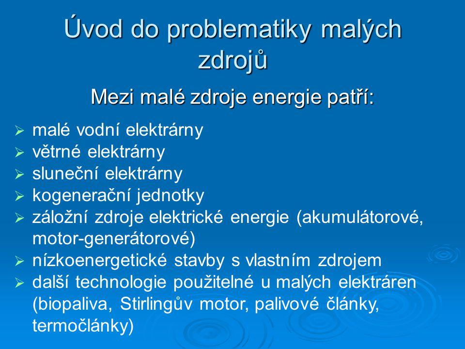 Mezi malé zdroje energie patří: Úvod do problematiky malých zdrojů  malé vodní elektrárny  větrné elektrárny  sluneční elektrárny  kogenerační jed