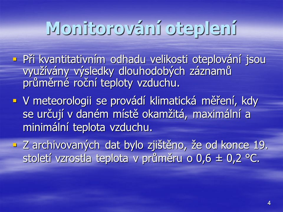 Monitorování oteplení  Při kvantitativním odhadu velikosti oteplování jsou využívány výsledky dlouhodobých záznamů průměrné roční teploty vzduchu. 