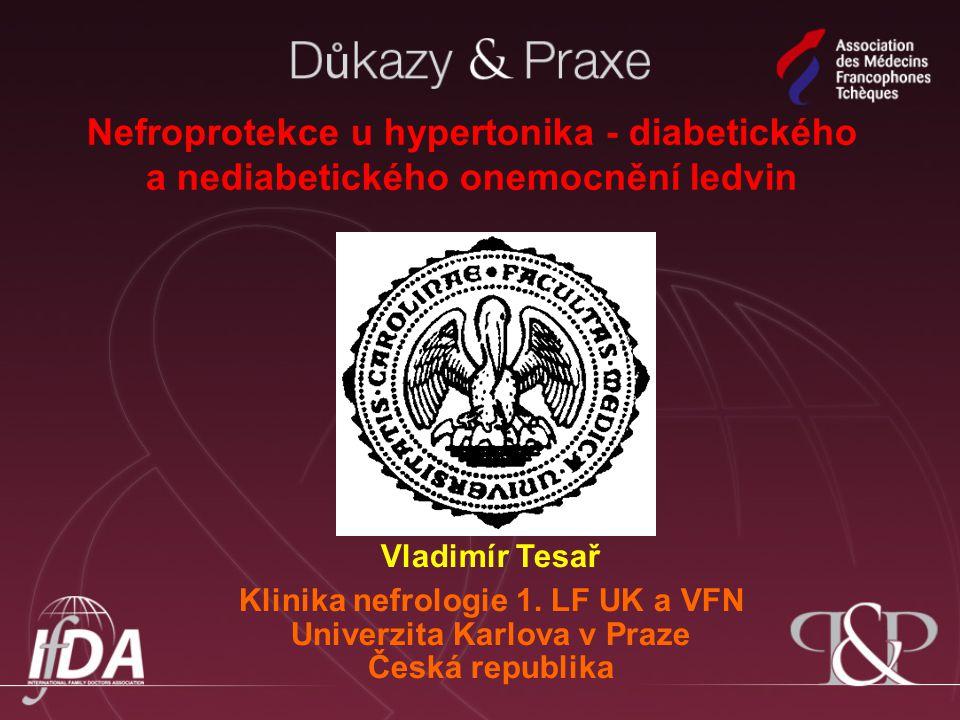 Autor Nefroprotekce u hypertonika - diabetického a nediabetického onemocnění ledvin Vladimír Tesař Klinika nefrologie 1. LF UK a VFN Univerzita Karlov