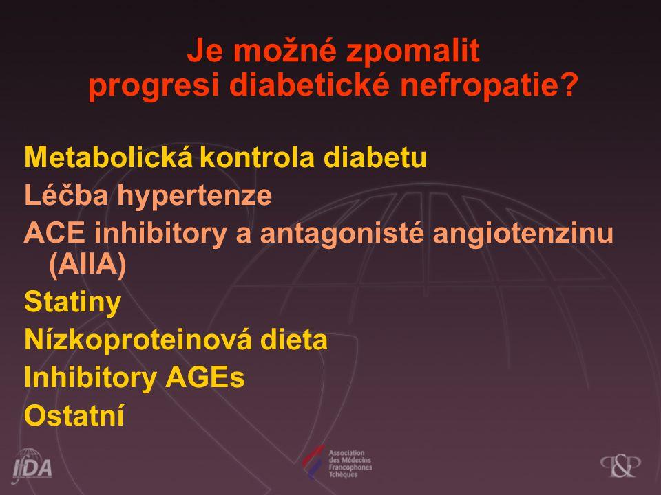 Je možné zpomalit progresi diabetické nefropatie? Metabolická kontrola diabetu Léčba hypertenze ACE inhibitory a antagonisté angiotenzinu (AIIA) Stati