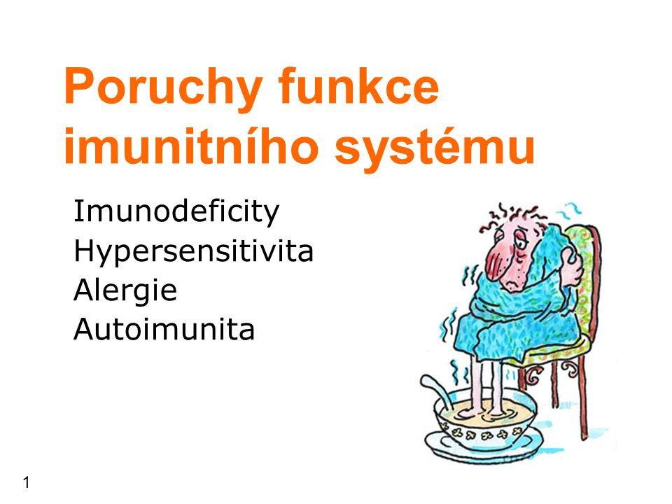 1 Poruchy funkce imunitního systému Imunodeficity Hypersensitivita Alergie Autoimunita