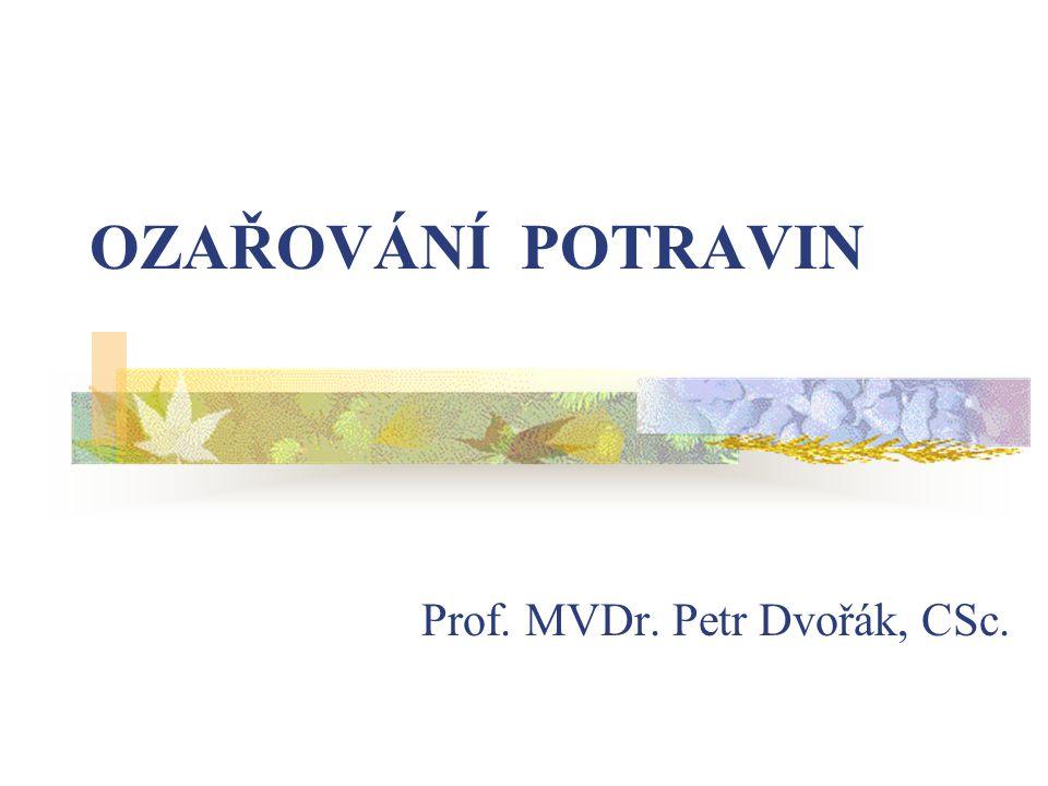 OZAŘOVÁNÍ POTRAVIN Prof. MVDr. Petr Dvořák, CSc.