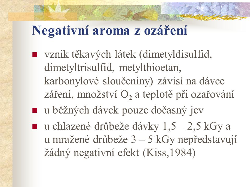 Negativní aroma z ozáření vznik těkavých látek (dimetyldisulfid, dimetyltrisulfid, metylthioetan, karbonylové sloučeniny) závisí na dávce záření, množ
