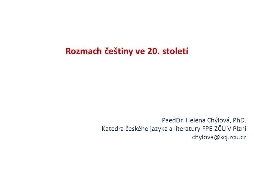 Rozmach češtiny ve 20.století PaedDr. Helena Chýlová, PhD.