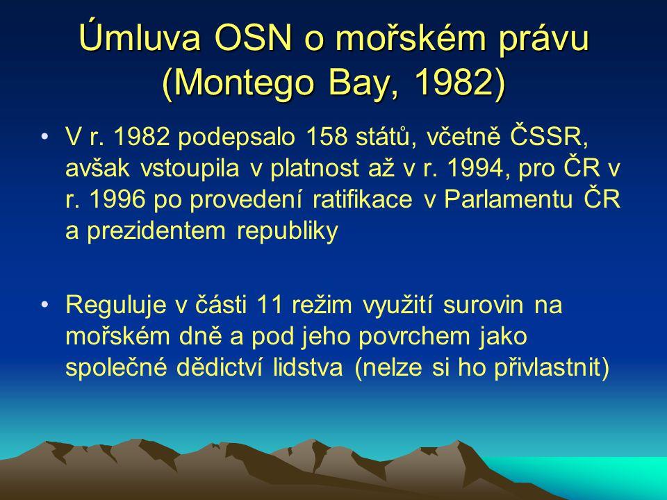 Úmluva OSN o mořském právu (Montego Bay, 1982) V r. 1982 podepsalo 158 států, včetně ČSSR, avšak vstoupila v platnost až v r. 1994, pro ČR v r. 1996 p