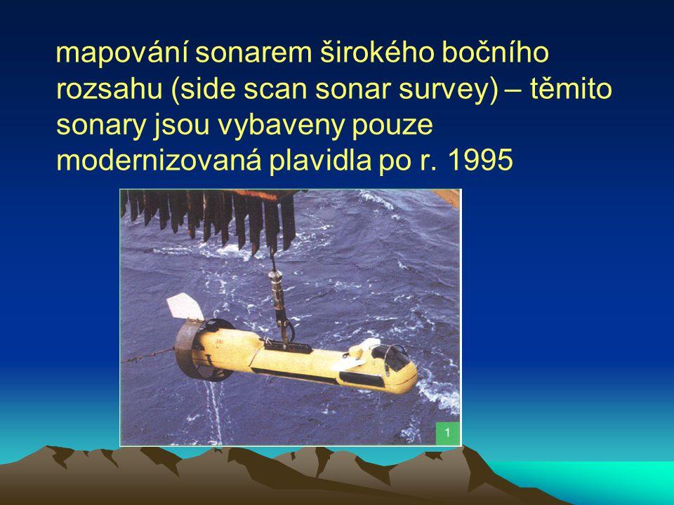 mapování sonarem širokého bočního rozsahu (side scan sonar survey) – těmito sonary jsou vybaveny pouze modernizovaná plavidla po r. 1995