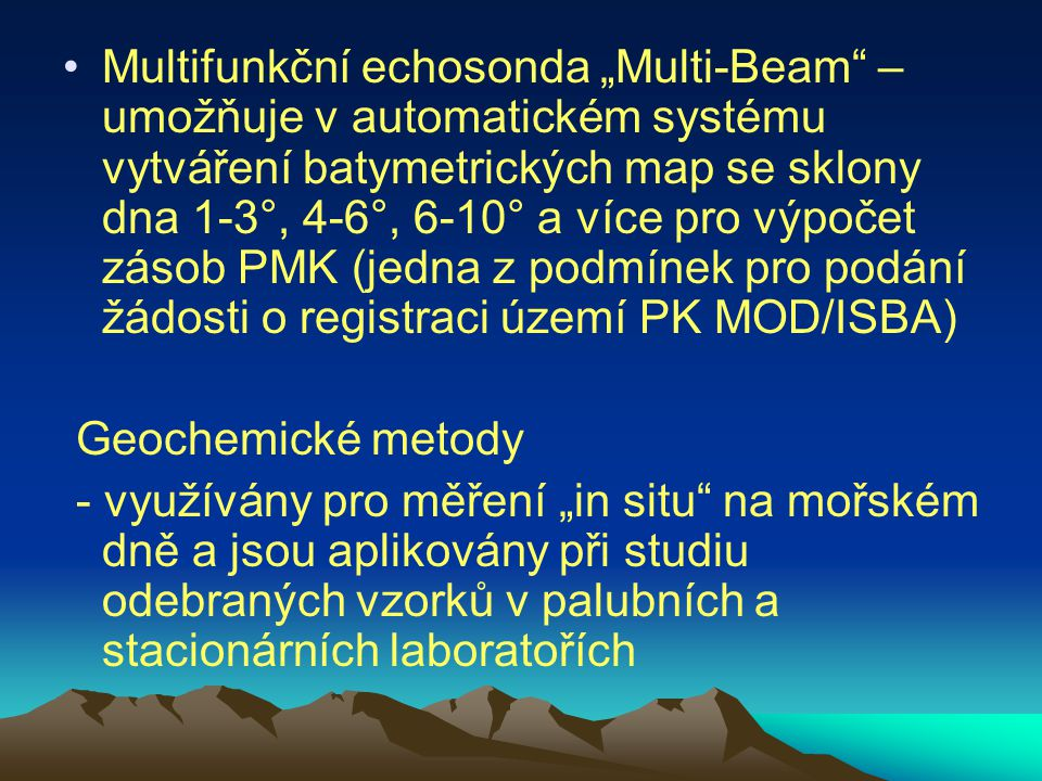 """Multifunkční echosonda """"Multi-Beam"""" – umožňuje v automatickém systému vytváření batymetrických map se sklony dna 1-3°, 4-6°, 6-10° a více pro výpočet"""