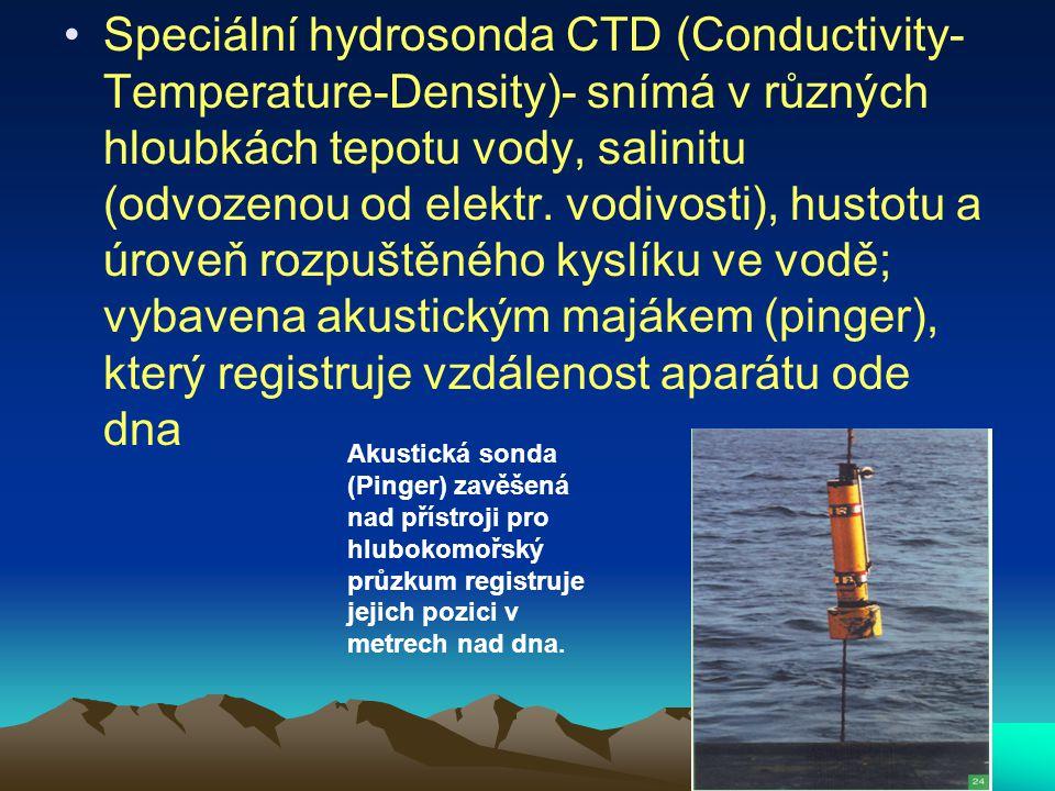 Speciální hydrosonda CTD (Conductivity- Temperature-Density)- snímá v různých hloubkách tepotu vody, salinitu (odvozenou od elektr. vodivosti), hustot