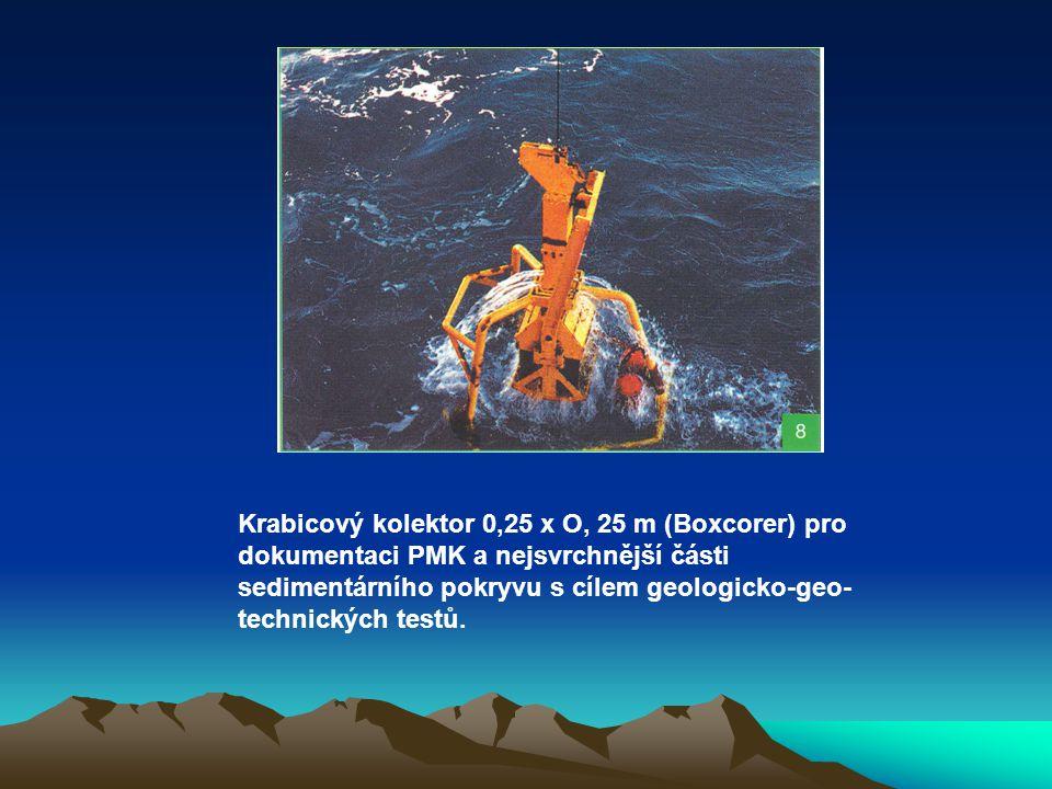 Krabicový kolektor 0,25 x O, 25 m (Boxcorer) pro dokumentaci PMK a nejsvrchnější části sedimentárního pokryvu s cílem geologicko-geo technických test