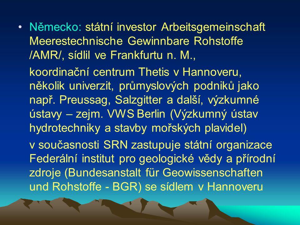 Německo: státní investor Arbeitsgemeinschaft Meerestechnische Gewinnbare Rohstoffe /AMR/, sídlil ve Frankfurtu n. M., koordinační centrum Thetis v Han