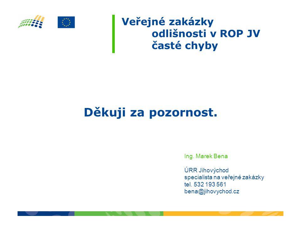 Veřejné zakázky odlišnosti v ROP JV časté chyby Děkuji za pozornost.