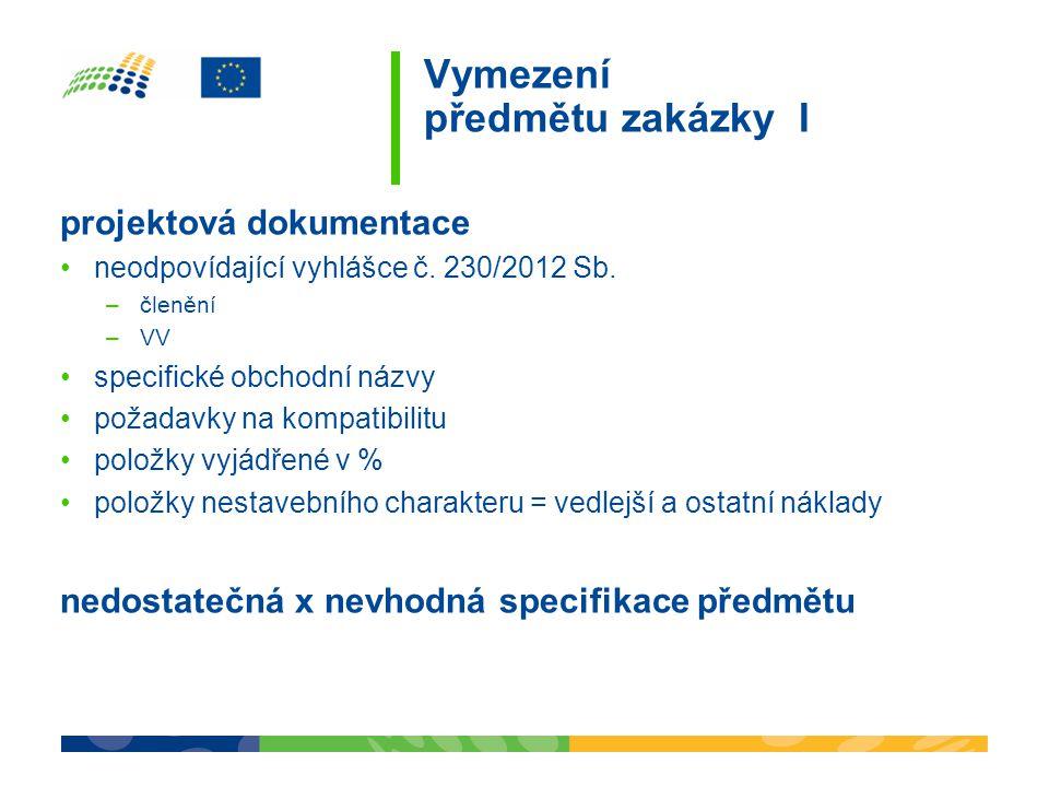Vymezení předmětu zakázky I projektová dokumentace neodpovídající vyhlášce č. 230/2012 Sb. –členění –VV specifické obchodní názvy požadavky na kompati
