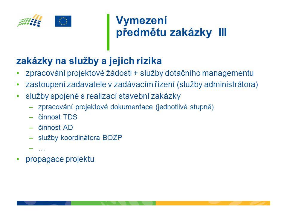Vymezení předmětu zakázky III zakázky na služby a jejich rizika zpracování projektové žádosti + služby dotačního managementu zastoupení zadavatele v z