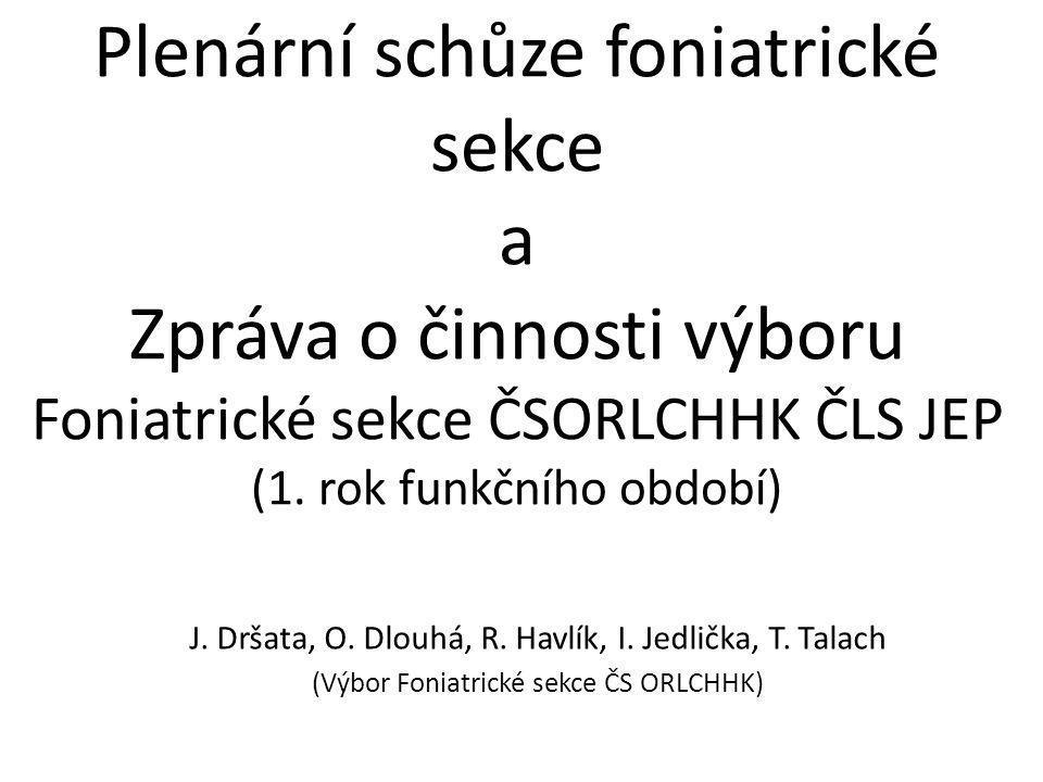 Plenární schůze foniatrické sekce a Zpráva o činnosti výboru Foniatrické sekce ČSORLCHHK ČLS JEP (1. rok funkčního období) J. Dršata, O. Dlouhá, R. Ha