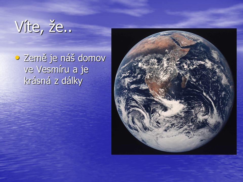 Víte, že.. Země je náš domov ve Vesmíru a je krásná z dálky Země je náš domov ve Vesmíru a je krásná z dálky