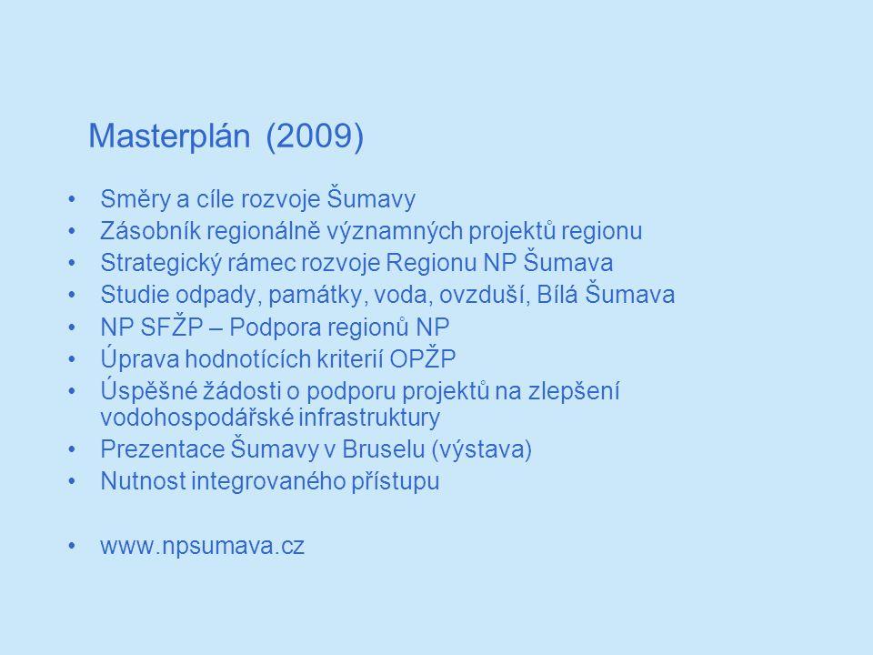 Masterplán (2009) Směry a cíle rozvoje Šumavy Zásobník regionálně významných projektů regionu Strategický rámec rozvoje Regionu NP Šumava Studie odpady, památky, voda, ovzduší, Bílá Šumava NP SFŽP – Podpora regionů NP Úprava hodnotících kriterií OPŽP Úspěšné žádosti o podporu projektů na zlepšení vodohospodářské infrastruktury Prezentace Šumavy v Bruselu (výstava) Nutnost integrovaného přístupu www.npsumava.cz